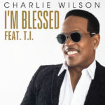 """Charlie Wilson feat. T.I. """"Blessed"""""""